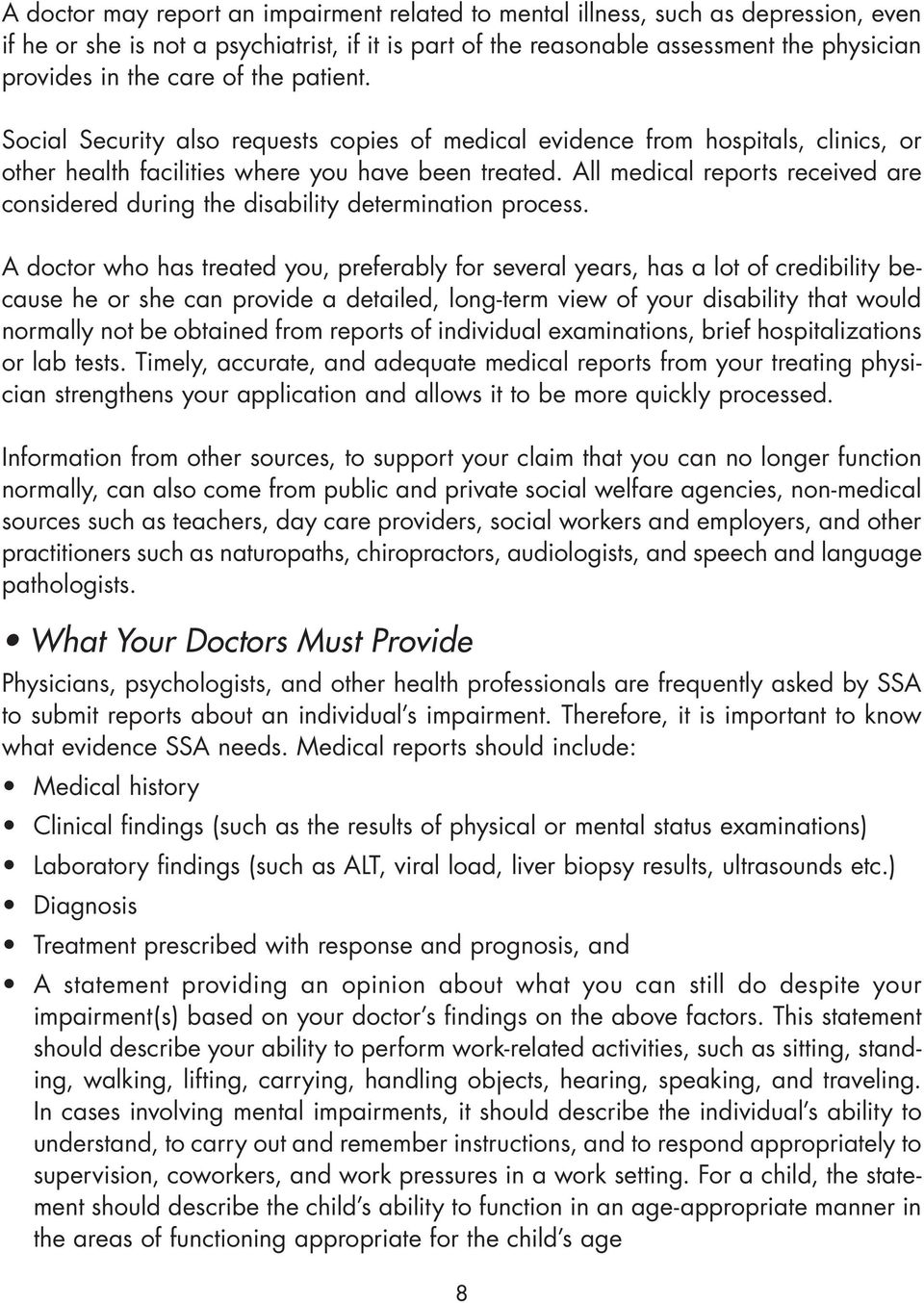 All medical reports received are considered during the disability determination process.