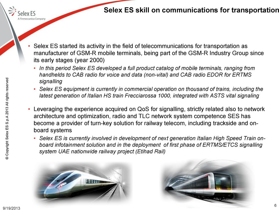(non-vital) and CAB radio EDOR for ERTMS signalling Selex ES equipment is currently in commercial operation on thousand of trains, including the latest generation of Italian HS train Frecciarossa