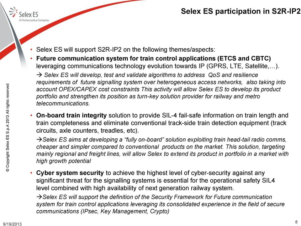 Selex ES will develop, test and validate algorithms to address QoS and resilience requirements of future signalling system over heterogeneous access networks, also taking into account OPEX/CAPEX cost