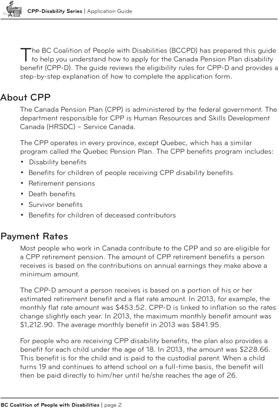 About CPP The Canada Pension Plan (CPP) is administered by the federal government. The department responsible for CPP is Human Resources and Skills Development Canada (HRSDC) Service Canada.