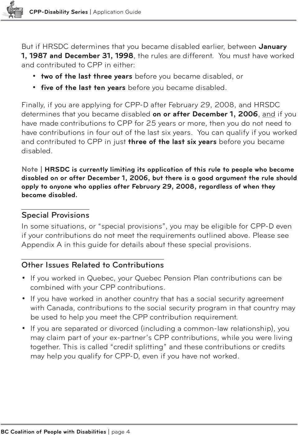 Finally, if you are applying for CPP-D after February 29, 2008, and HRSDC determines that you became disabled on or after December 1, 2006, and if you have made contributions to CPP for 25 years or
