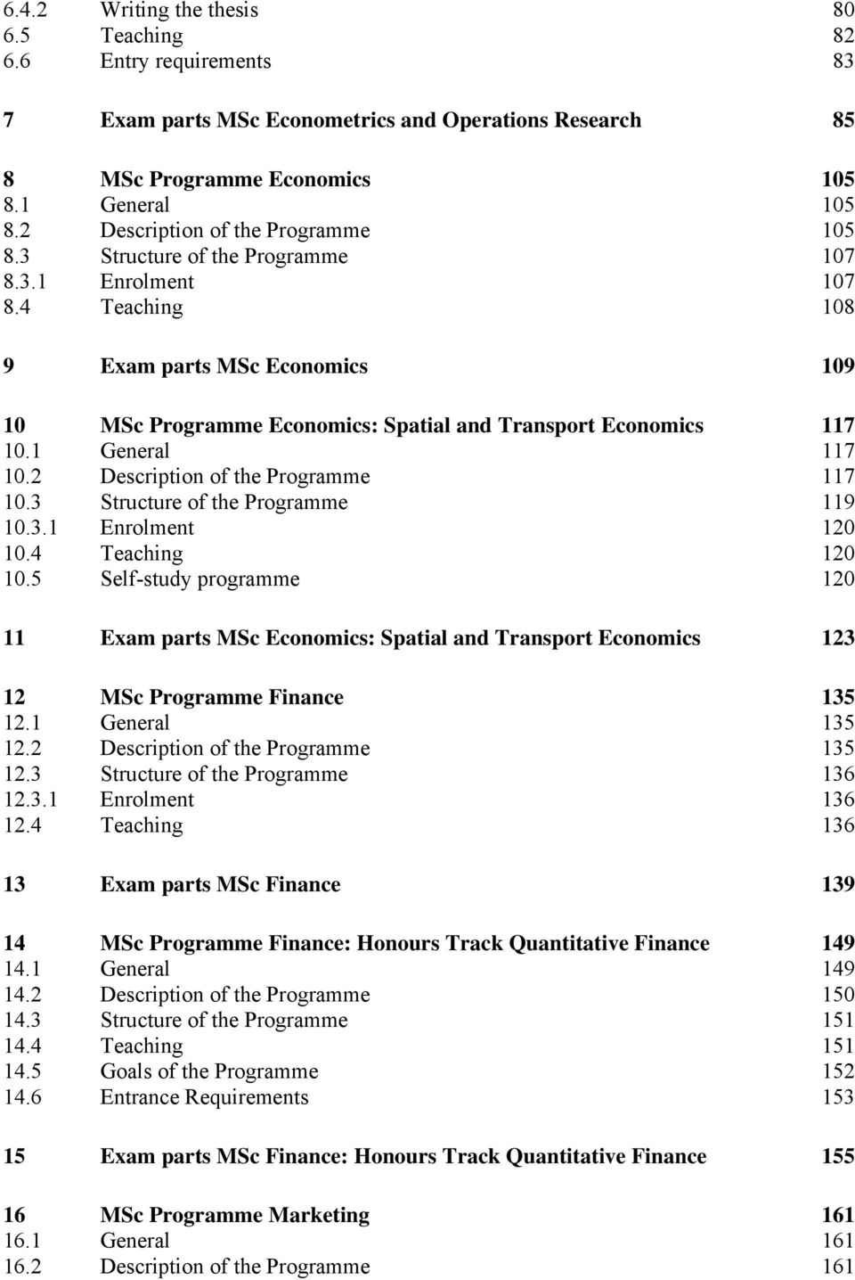 4 Teaching 108 9 Exam parts MSc Economics 109 10 MSc Programme Economics: Spatial and Transport Economics 117 10.1 General 117 10.2 Description of the Programme 117 10.