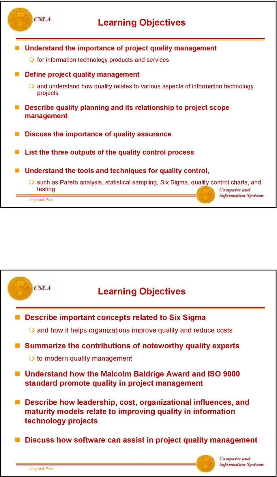 quality control process Understand the tools and techniques for quality control, such as Pareto analysis, statistical sampling, Six Sigma, quality control charts, and testing Learning Objectives