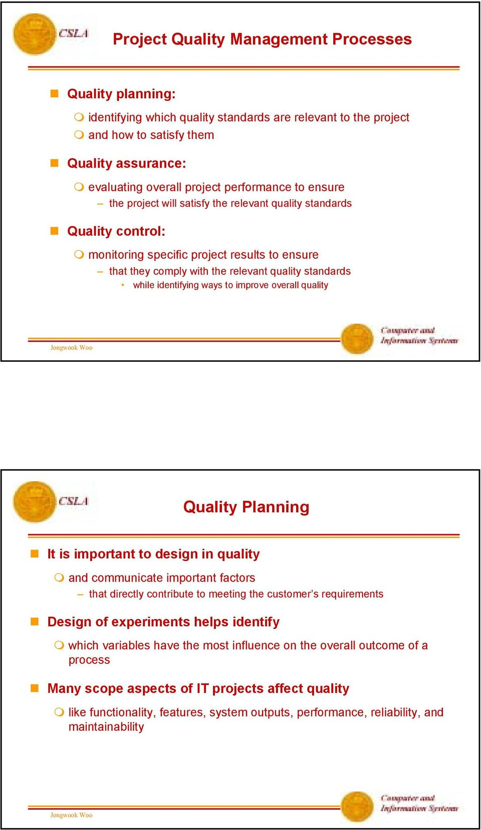 identifying ways to improve overall quality Quality Planning It is important to design in quality and communicate important factors that directly contribute to meeting the customer s requirements