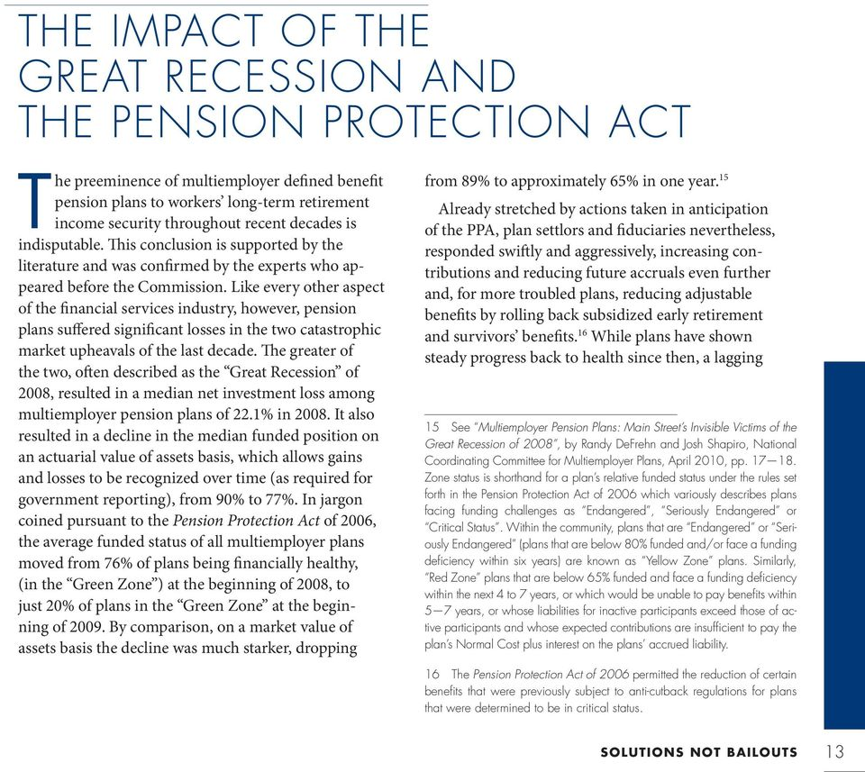 Like every other aspect of the financial services industry, however, pension plans suffered significant losses in the two catastrophic market upheavals of the last decade.