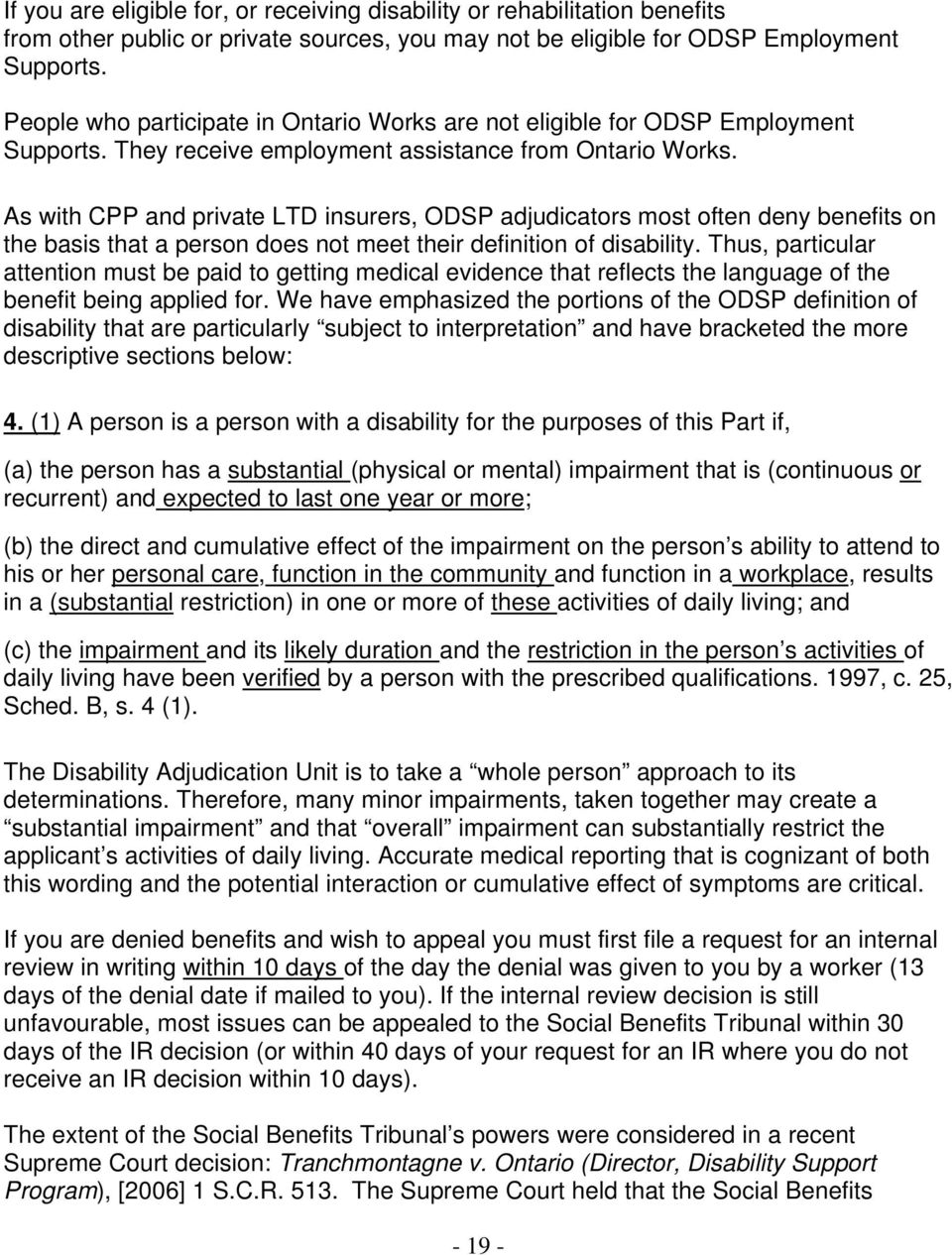As with CPP and private LTD insurers, ODSP adjudicators most often deny benefits on the basis that a person does not meet their definition of disability.