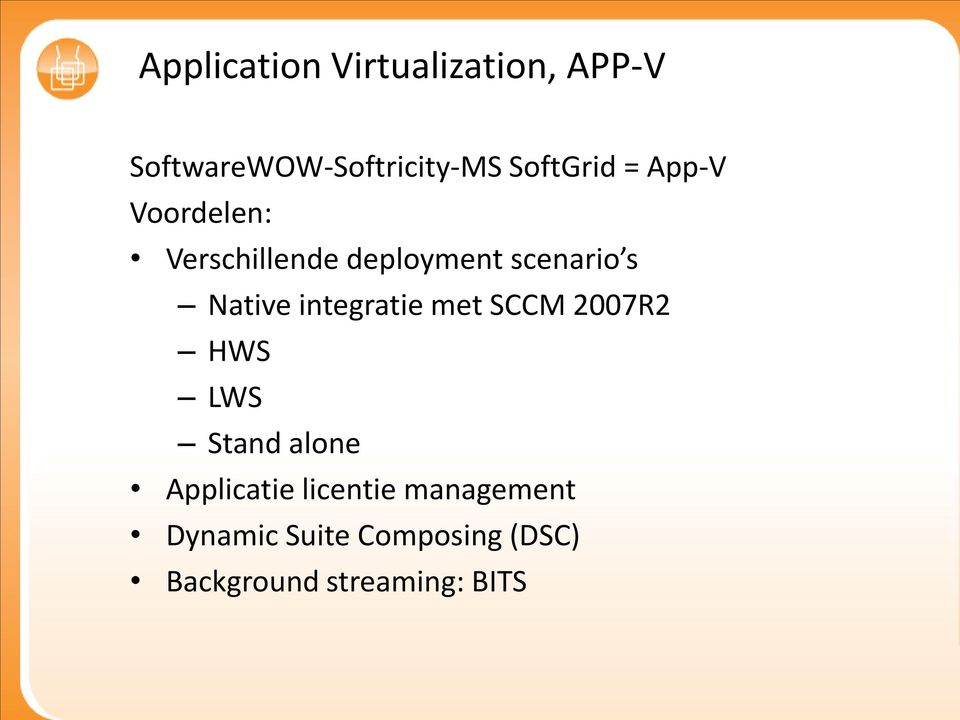 Native integratie met SCCM 2007R2 HWS LWS Stand alone Applicatie