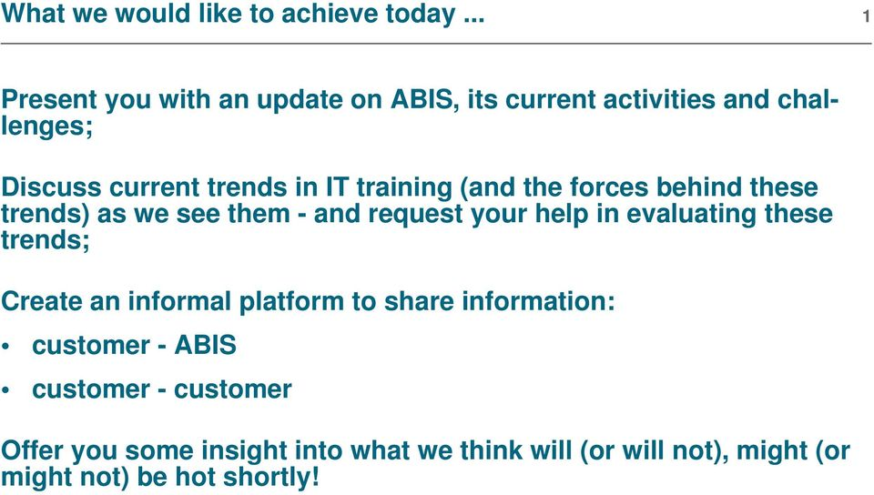 training (and the forces behind these trends) as we see them - and request your help in evaluating these