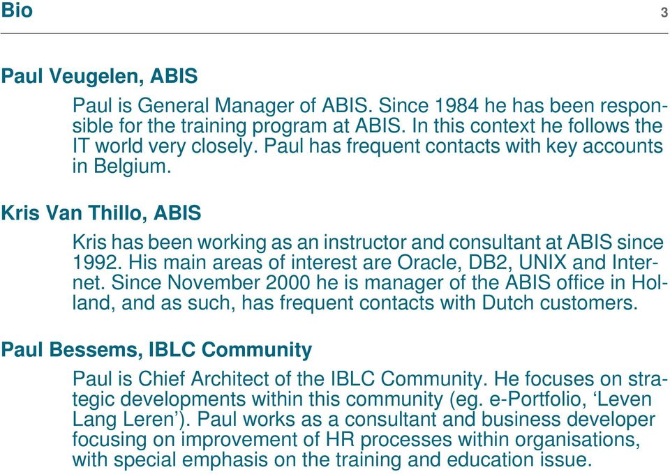 His main areas of interest are Oracle, DB2, UNIX and Internet. Since November 2000 he is manager of the ABIS office in Holland, and as such, has frequent contacts with Dutch customers.