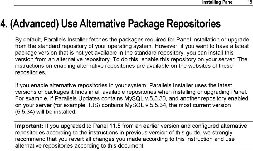 However, if you want to have a latest package version that is not yet available in the standard repository, you can install this version from an alternative repository.