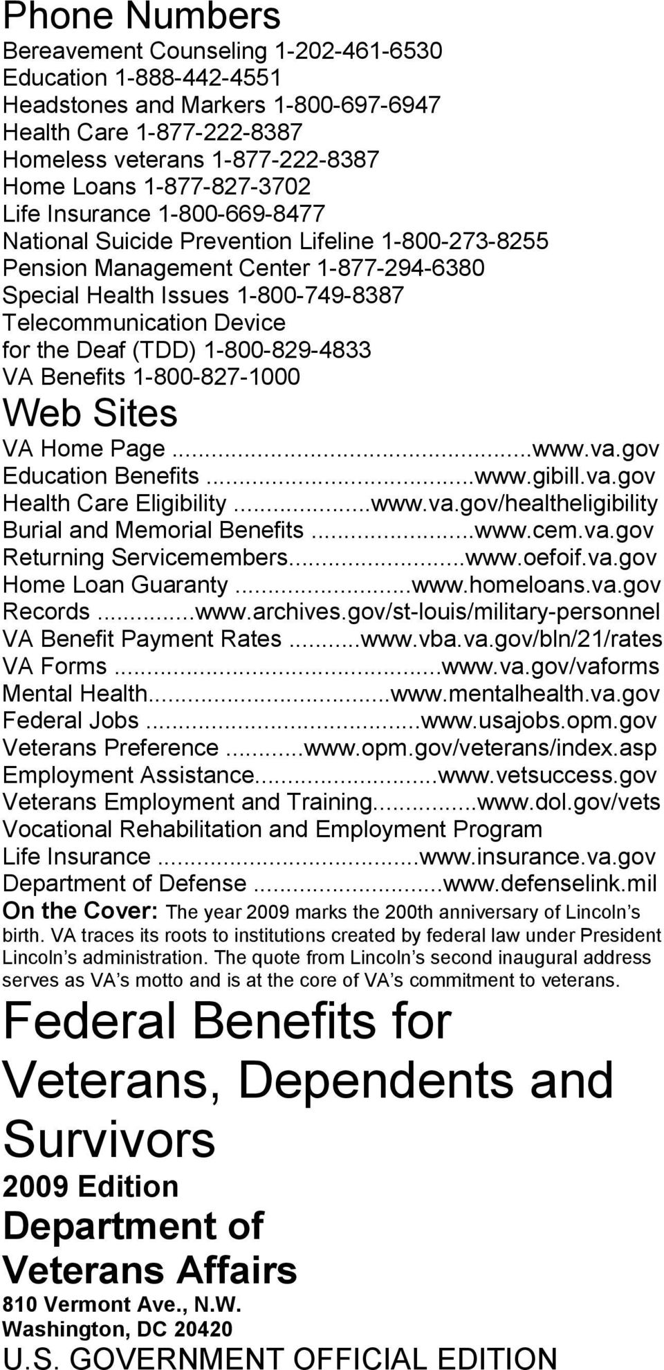 for the Deaf (TDD) 1-800-829-4833 VA Benefits 1-800-827-1000 Web Sites VA Home Page...www.va.gov Education Benefits...www.gibill.va.gov Health Care Eligibility...www.va.gov/healtheligibility Burial and Memorial Benefits.