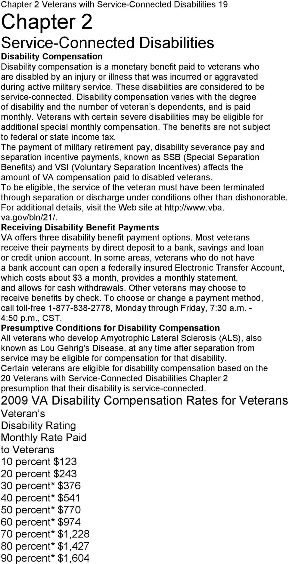 Disability compensation varies with the degree of disability and the number of veteran s dependents, and is paid monthly.