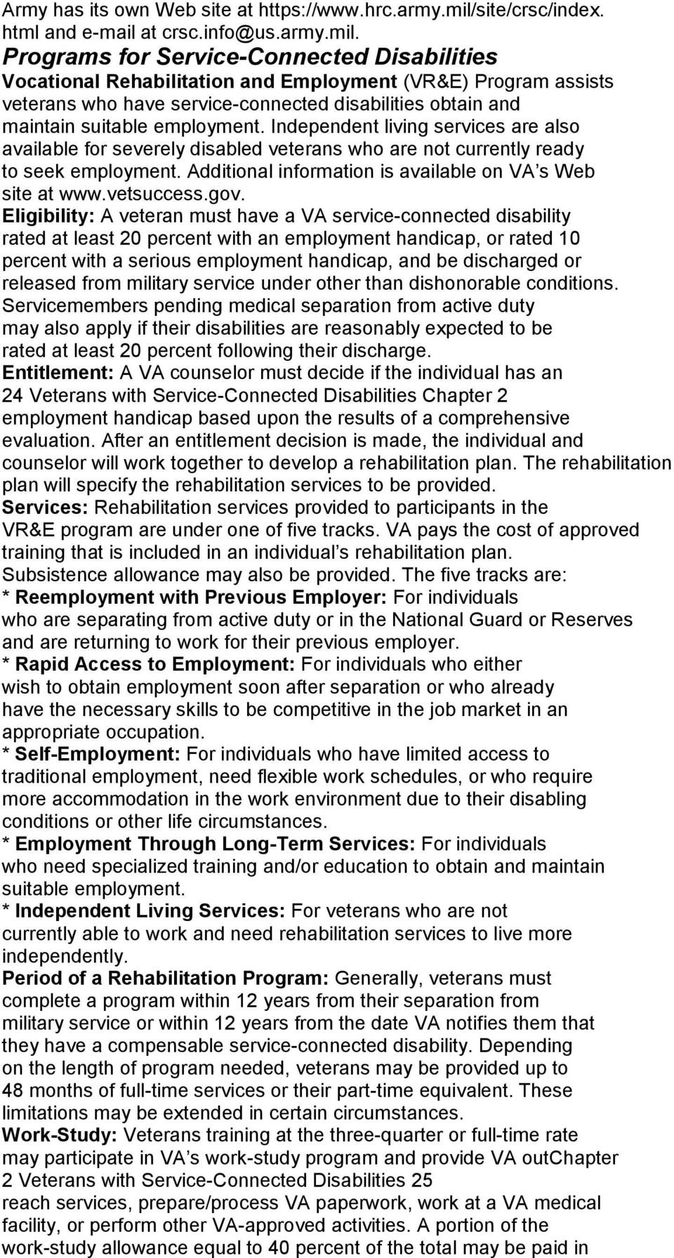 Programs for Service-Connected Disabilities Vocational Rehabilitation and Employment (VR&E) Program assists veterans who have service-connected disabilities obtain and maintain suitable employment.