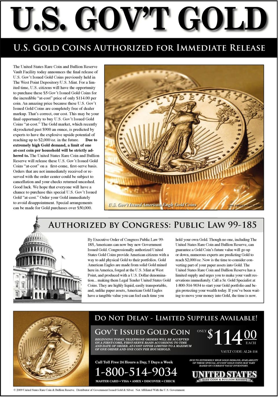 An amazing price because these U.S. Gov t Issued Gold Coins are completely free of dealer markup. That s correct, our cost. This may be your final opportunity to buy U.S. Gov t Issued Gold Coins at-cost.