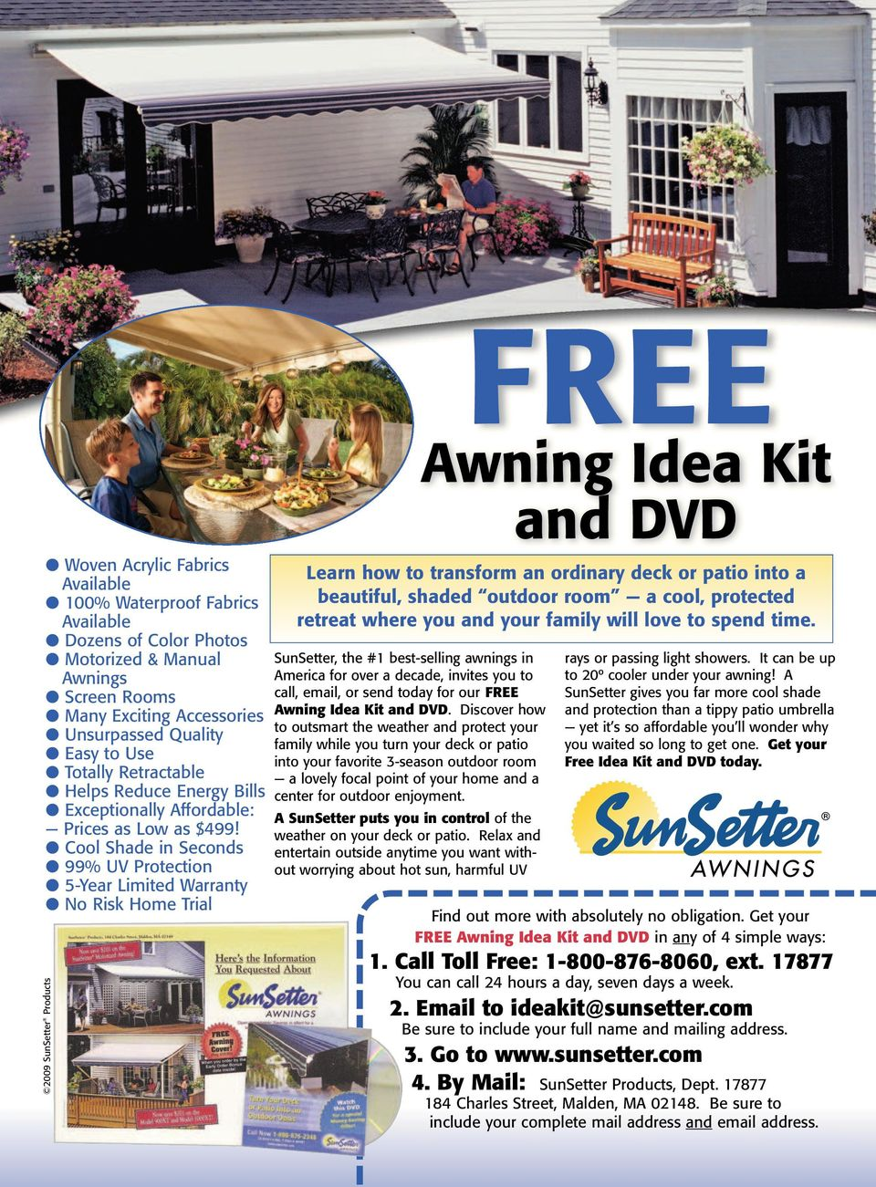 Cool Shade in Seconds 99% UV Protection 5-Year Limited Warranty No Risk Home Trial 2009 SunSetter Products SunSetter, the #1 best-selling awnings in America for over a decade, invites you to call,