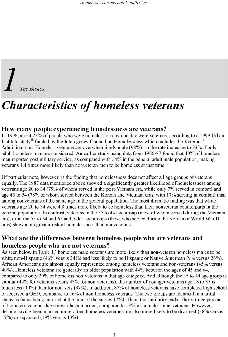 Veterans Administration. Homeless veterans are overwhelmingly male (98%), so the rate increases to 33% if only adult homeless men are considered.
