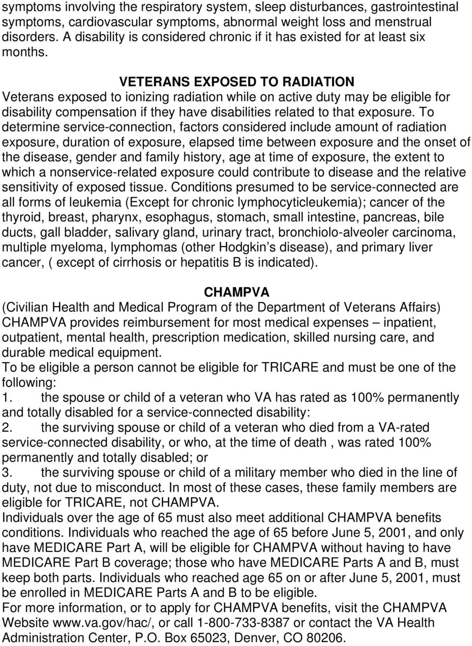 VETERANS EXPOSED TO RADIATION Veterans exposed to ionizing radiation while on active duty may be eligible for disability compensation if they have disabilities related to that exposure.