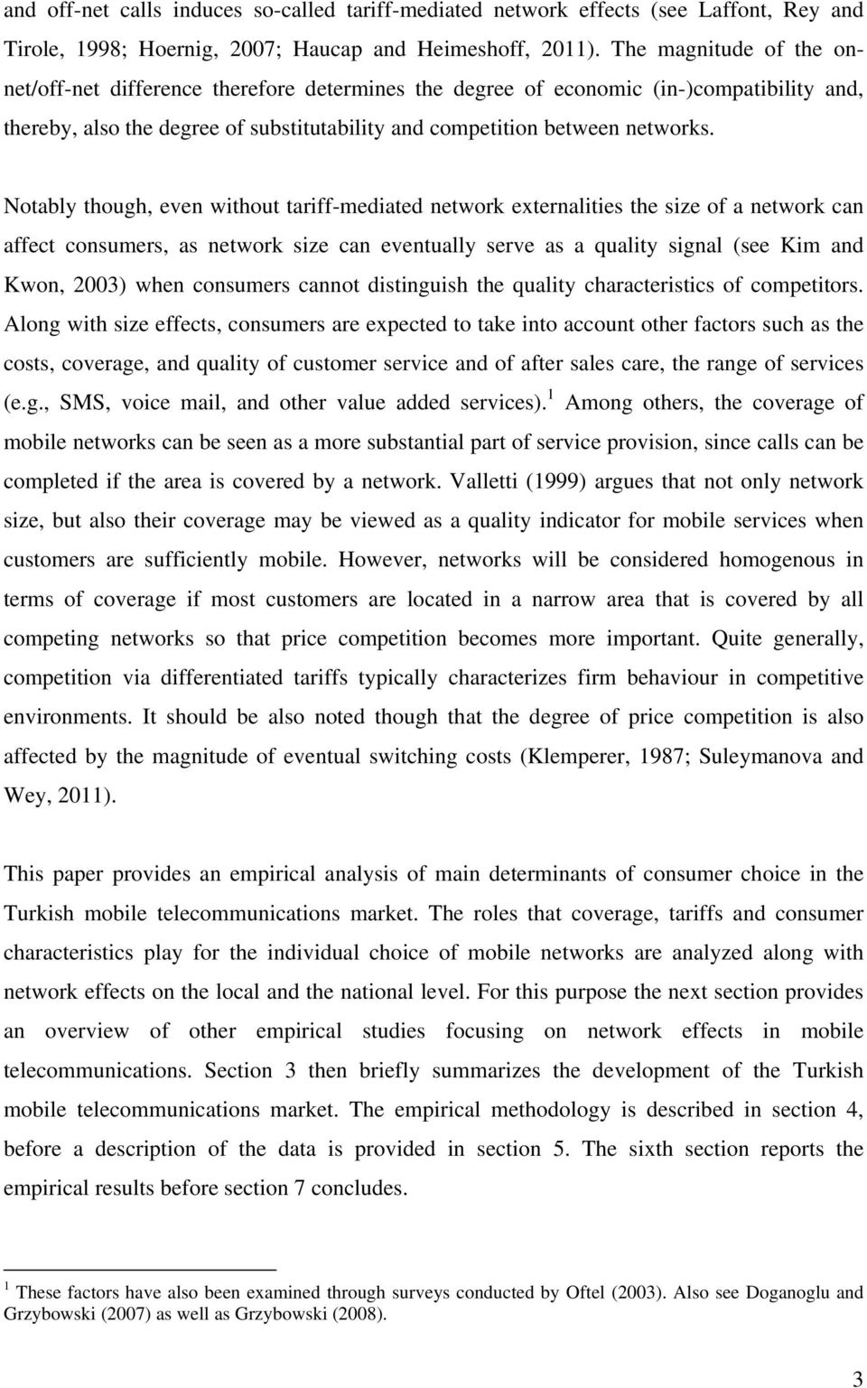 Notably though, even without tariff-mediated network externalities the size of a network can affect consumers, as network size can eventually serve as a quality signal (see Kim and Kwon, 2003) when