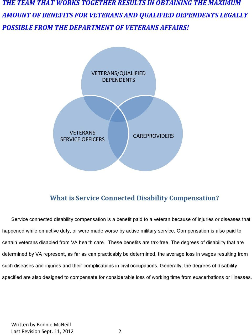 Service connected disability compensation is a benefit paid to a veteran because of injuries or diseases that happened while on active duty, or were made worse by active military service.