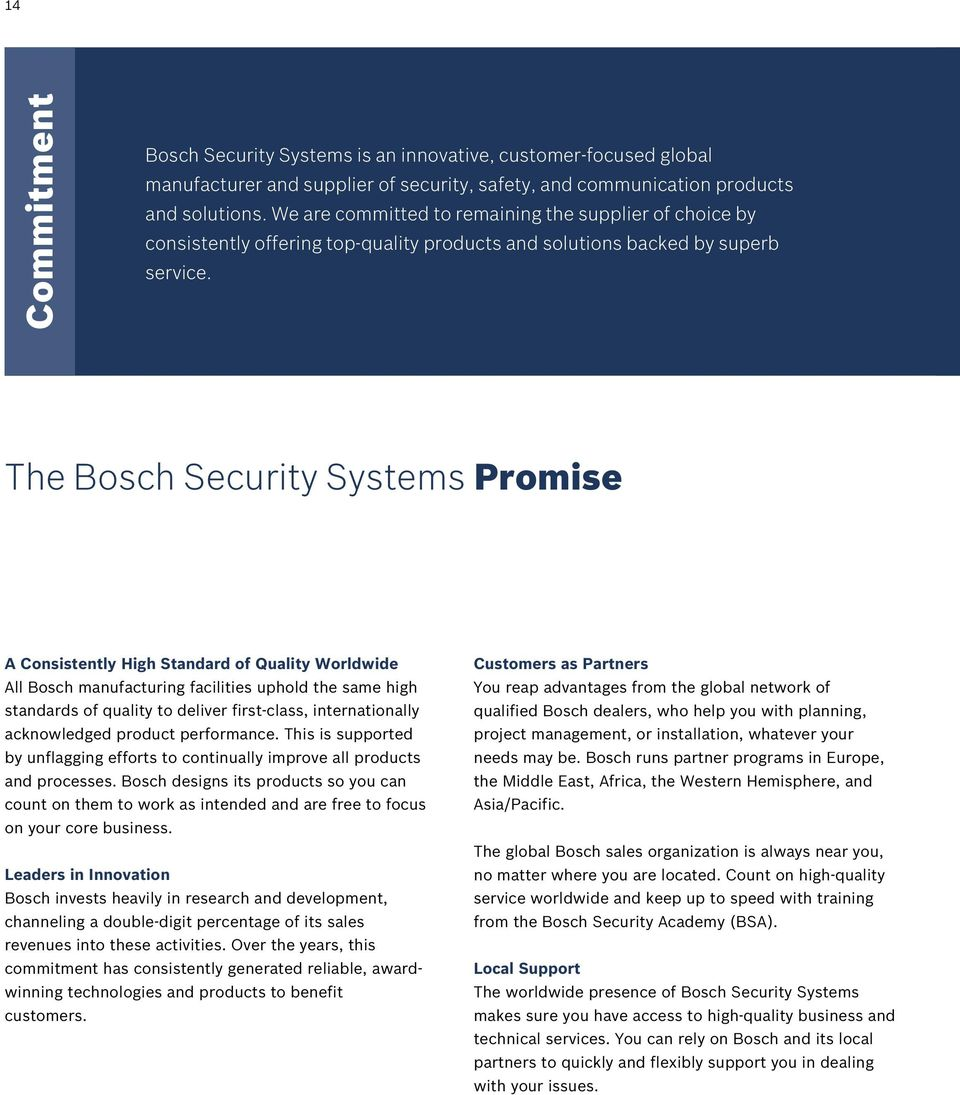 The Bosch Security Systems Promise A Consistently High Standard of Quality Worldwide All Bosch manufacturing facilities uphold the same high standards of quality to deliver first-class,