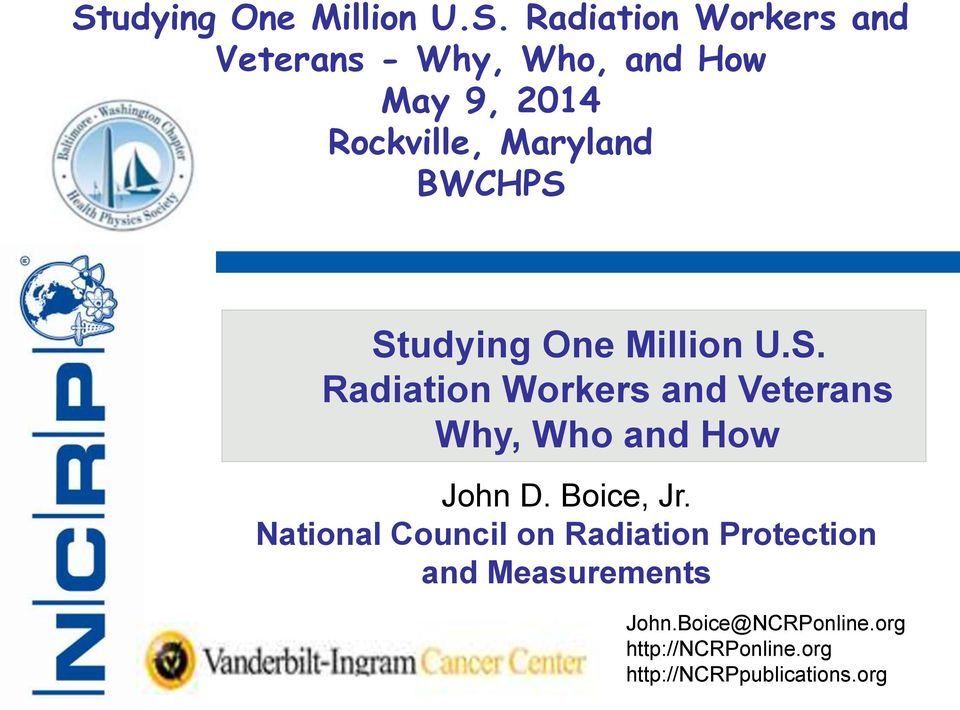 Studying One Million U.S. Radiation Workers and Veterans Why, Who and How John D.