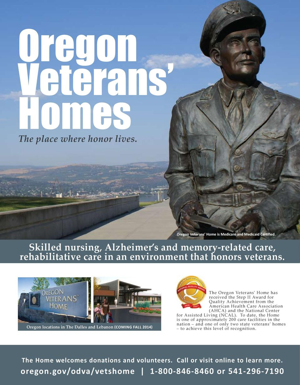 Oregon locations in The Dalles and Lebanon (Coming Fall 2014) The Oregon Veterans Home has received the Step II Award for Quality Achievement from the American Health Care Association (AHCA) and