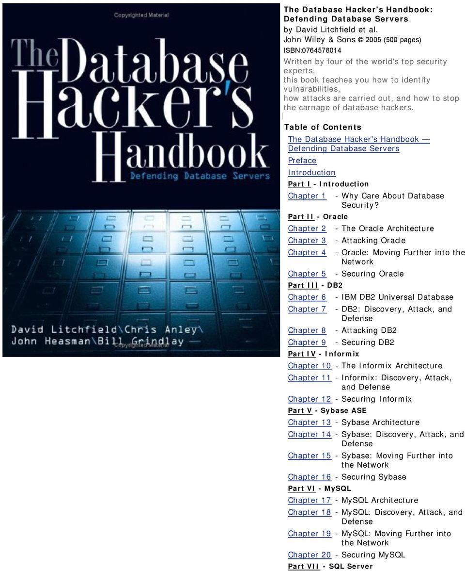 the carnage of database hackers. Table of Contents The Database Hacker's Handbook Defending Database Servers Preface Introduction Part I - Introduction Chapter 1 - Why Care About Database Security?