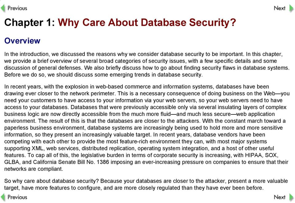 We also briefly discuss how to go about finding security flaws in database systems. Before we do so, we should discuss some emerging trends in database security.