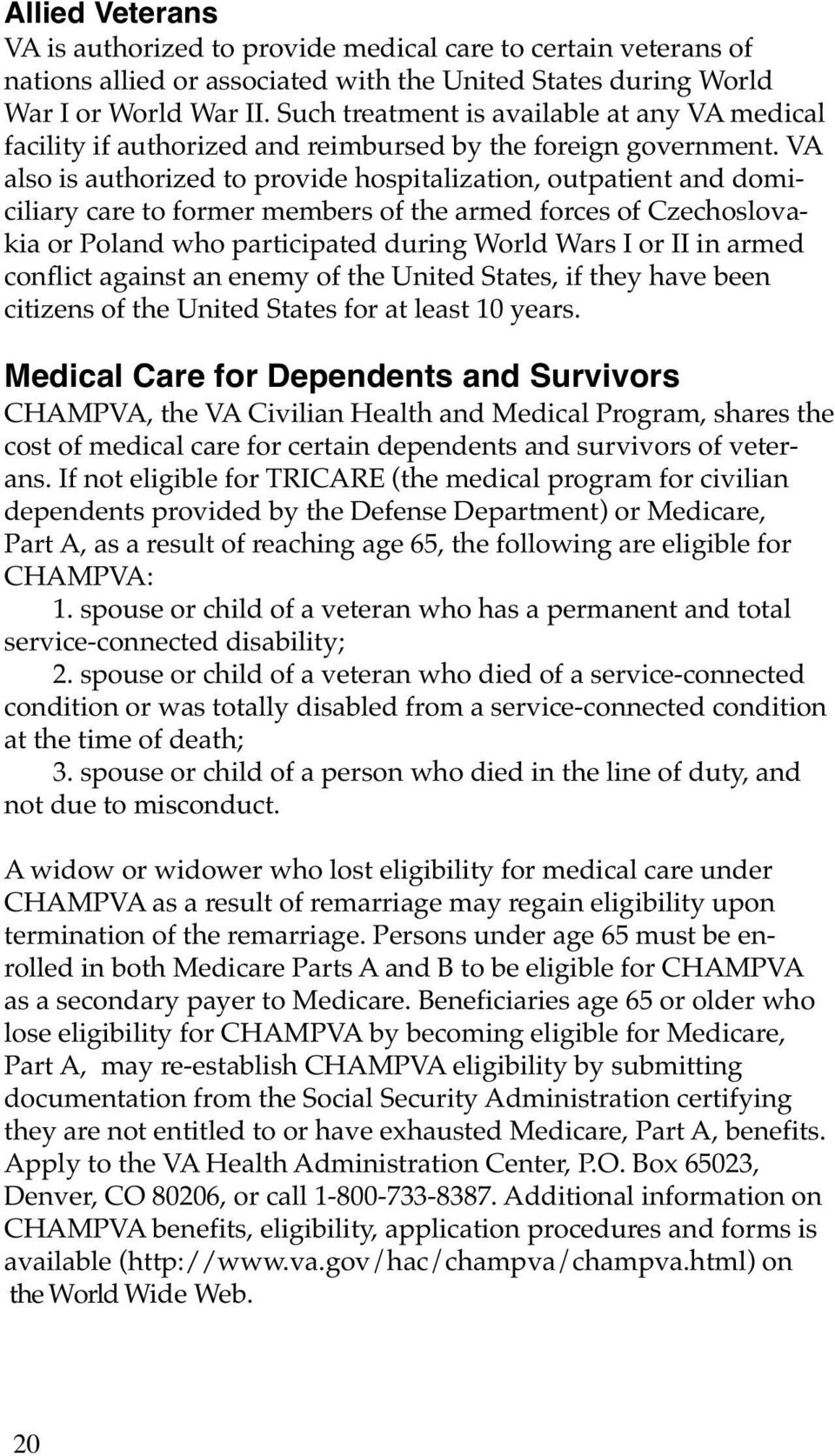 VA also is authorized to provide hospitalization, outpatient and domiciliary care to former members of the armed forces of Czechoslovakia or Poland who participated during World Wars I or II in armed
