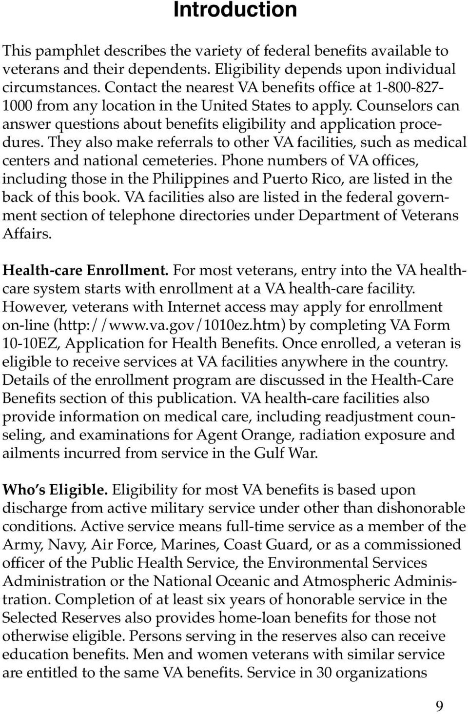 They also make referrals to other VA facilities, such as medical centers and national cemeteries.