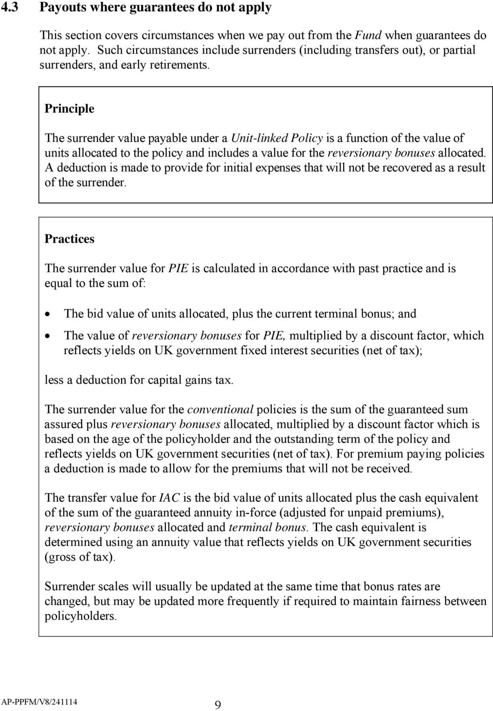 Principle The surrender value payable under a Unit-linked Policy is a function of the value of units allocated to the policy and includes a value for the reversionary bonuses allocated.