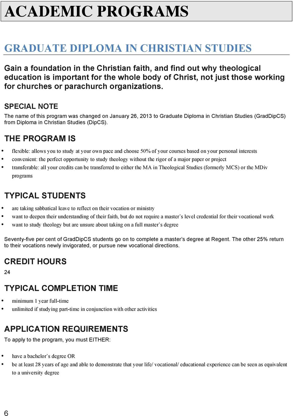 SPECIAL NOTE The name of this program was changed on January 26, 2013 to Graduate Diploma in Christian Studies (GradDipCS) from Diploma in Christian Studies (DipCS).