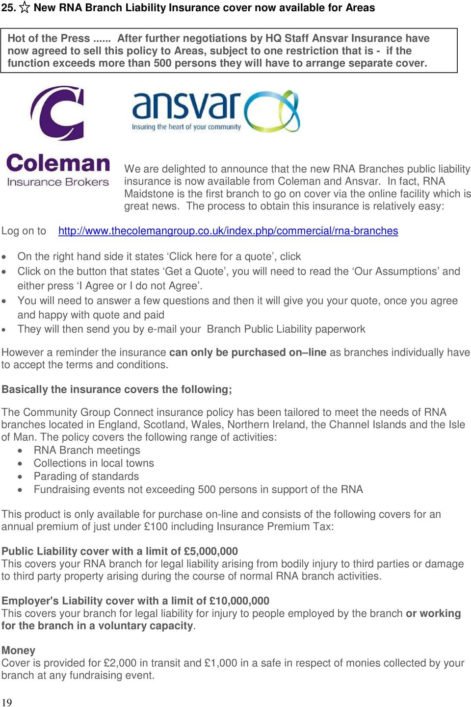 have to arrange separate cover. We are delighted to announce that the new RNA Branches public liability insurance is now available from Coleman and Ansvar.