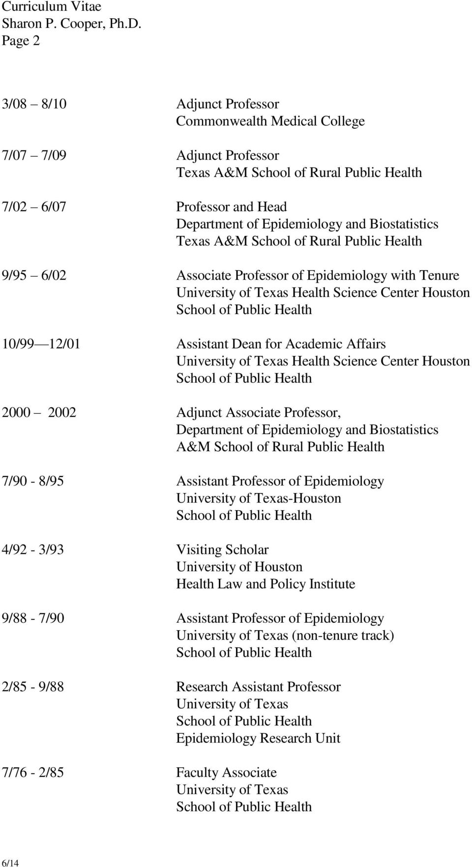 Assistant Dean for Academic Affairs University of Texas Health Science Center Houston School of Public Health 2000 2002 Adjunct Associate Professor, Department of Epidemiology and Biostatistics A&M