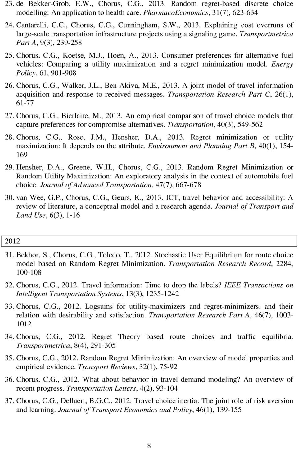Energy Policy, 61, 901-908 26. Chorus, C.G., Walker, J.L., Ben-Akiva, M.E., 2013. A joint model of travel information acquisition and response to received messages.