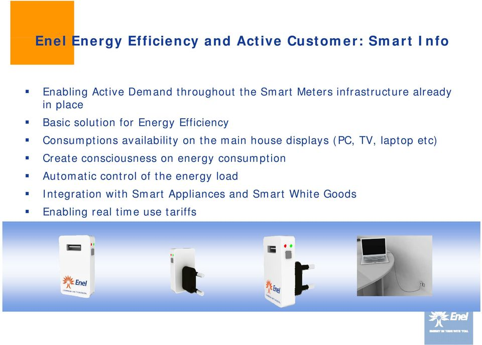 the main house displays (PC, TV, laptop etc) Create consciousness on energy consumption Automatic ti