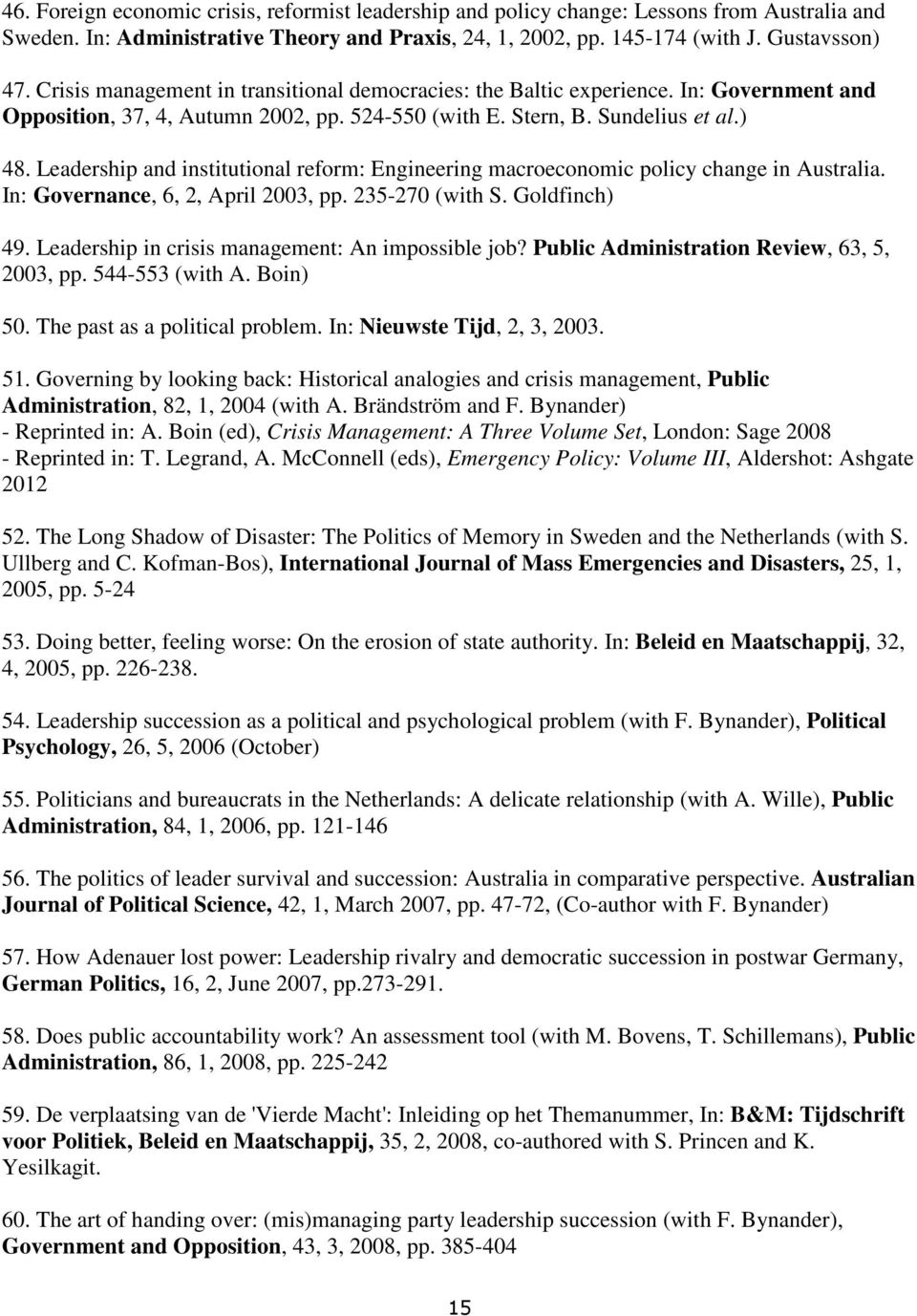 Leadership and institutional reform: Engineering macroeconomic policy change in Australia. In: Governance, 6, 2, April 2003, pp. 235-270 (with S. Goldfinch) 49.