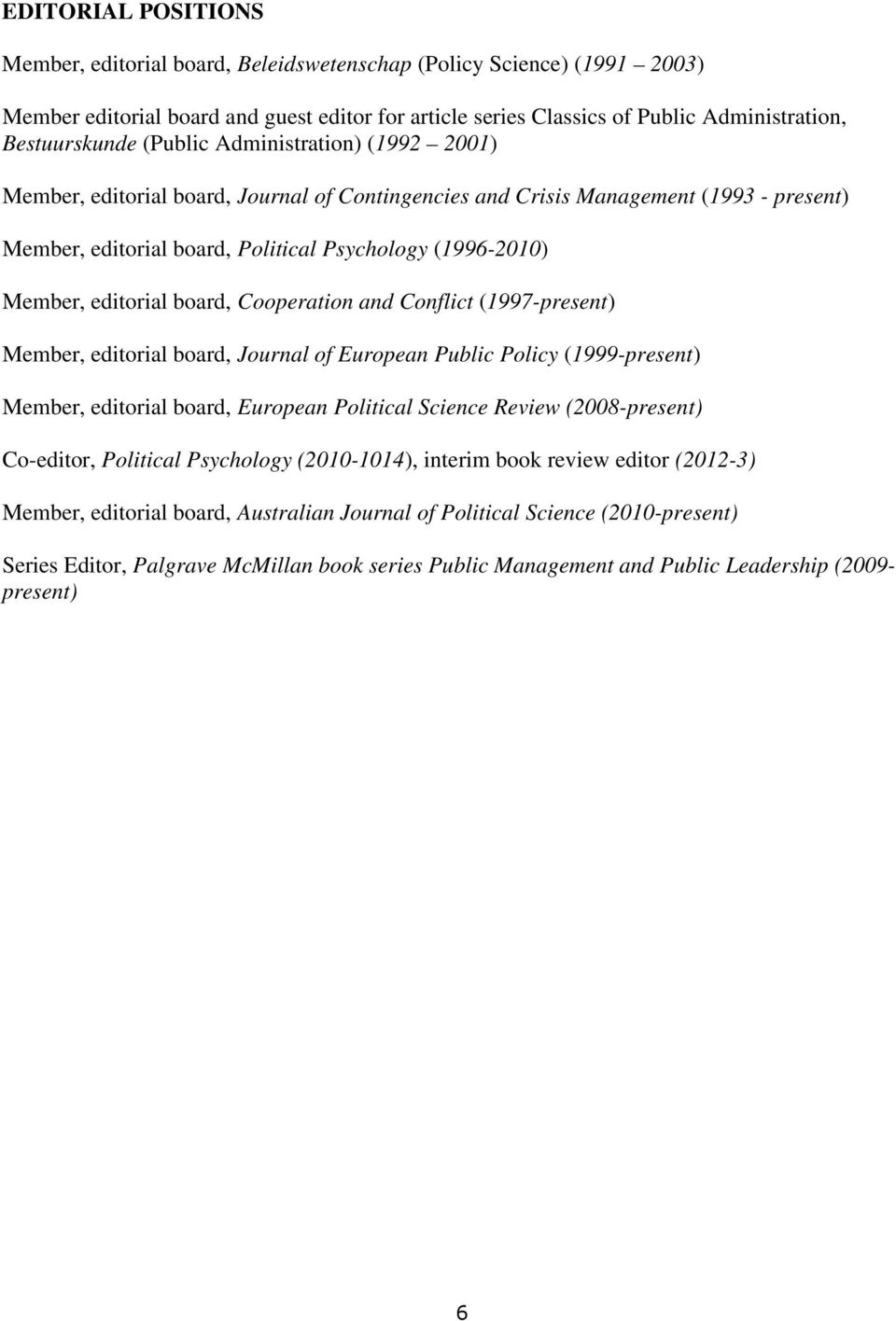 editorial board, Cooperation and Conflict (1997-present) Member, editorial board, Journal of European Public Policy (1999-present) Member, editorial board, European Political Science Review
