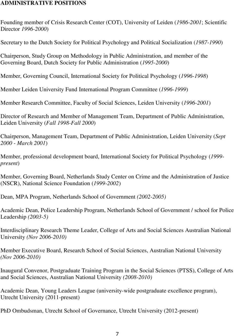 Governing Council, International Society for Political Psychology (1996-1998) Member Leiden University Fund International Program Committee (1996-1999) Member Research Committee, Faculty of Social