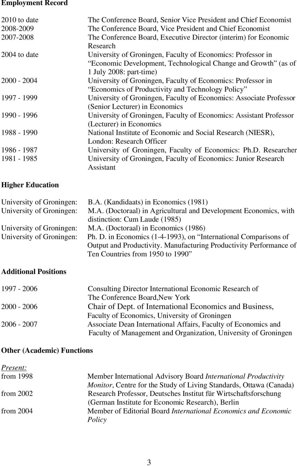 part-time) 2000-2004 University of Groningen, Faculty of Economics: Professor in Economics of Productivity and Technology Policy 1997-1999 University of Groningen, Faculty of Economics: Associate