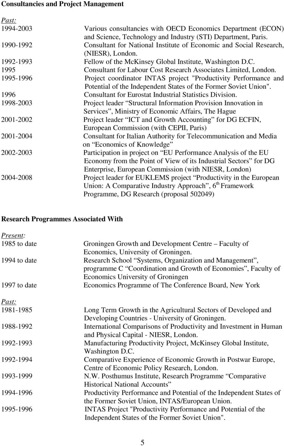 "1995-1996 Project coordinator INTAS project ""Productivity Performance and Potential of the Independent States of the Former Soviet Union"". 1996 Consultant for Eurostat Industrial Statistics Division."