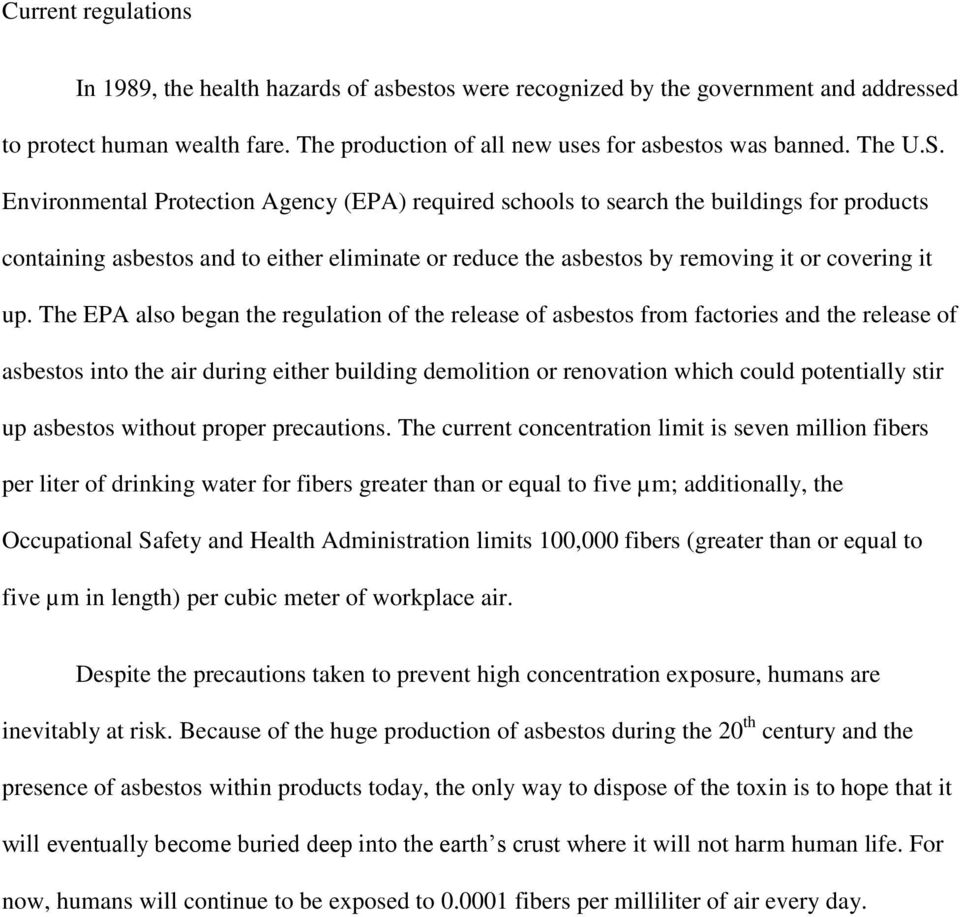 The EPA also began the regulation of the release of asbestos from factories and the release of asbestos into the air during either building demolition or renovation which could potentially stir up