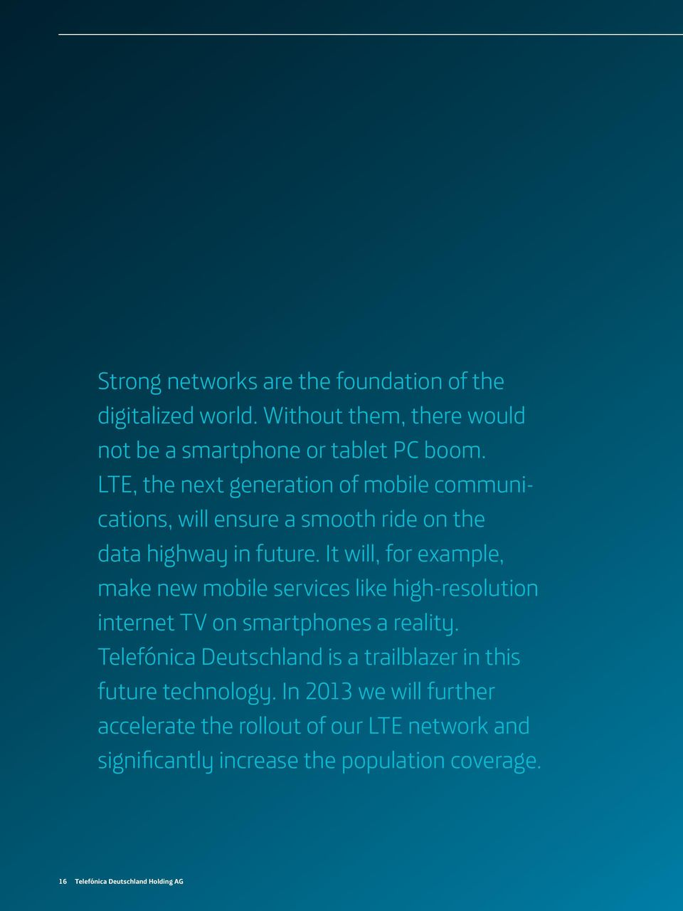 It will, for example, make new mobile services like high-resolution internet TV on smartphones a reality.