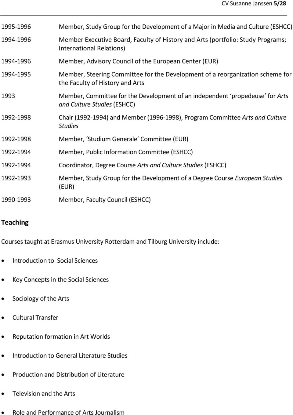 of History and Arts 1993 Member, Committee for the Development of an independent propedeuse for Arts and Culture Studies (ESHCC) 1992-1998 Chair (1992-1994) and Member (1996-1998), Program Committee