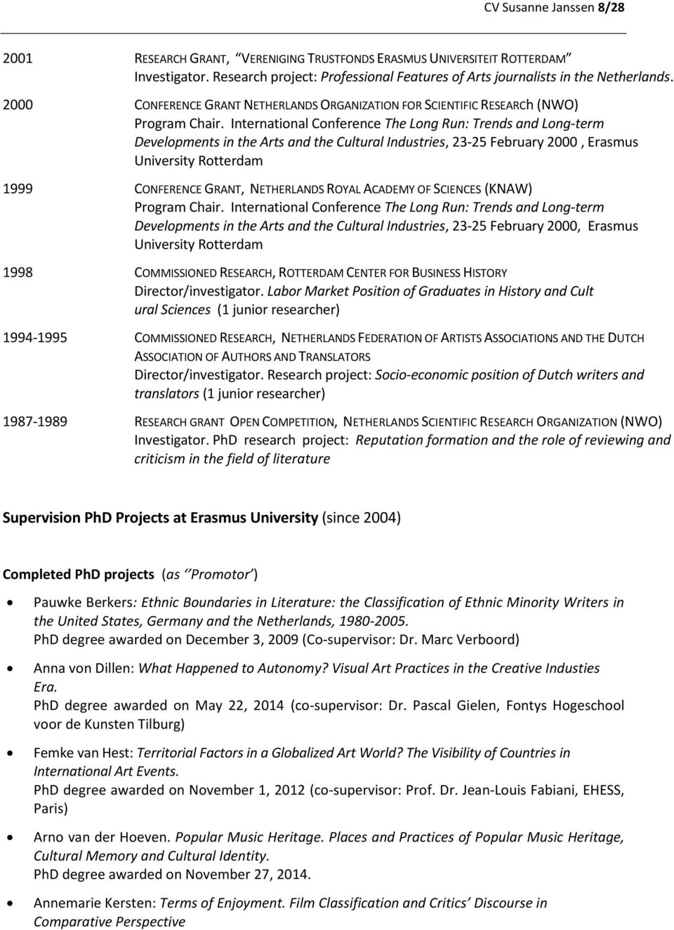 International Conference The Long Run: Trends and Long-term Developments in the Arts and the Cultural Industries, 23-25 February 2000, Erasmus University Rotterdam 1999 CONFERENCE GRANT, NETHERLANDS