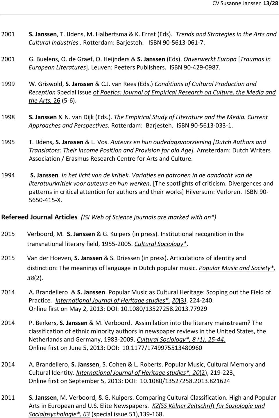 ) Conditions of Cultural Production and Reception Special issue of Poetics: Journal of Empirical Research on Culture, the Media and the Arts, 26 (5-6). 1998 S. Janssen & N. van Dijk (Eds.). The Empirical Study of Literature and the Media.