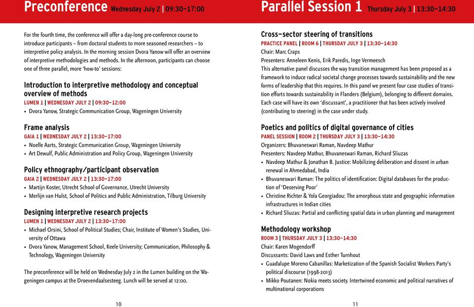 In the afternoon, participants can choose one of three parallel, more how-to sessions: Introduction to interpretive methodology and conceptual overview of methods LUMEN 1 WEDNESDAY JULY 2 09:30-12:00