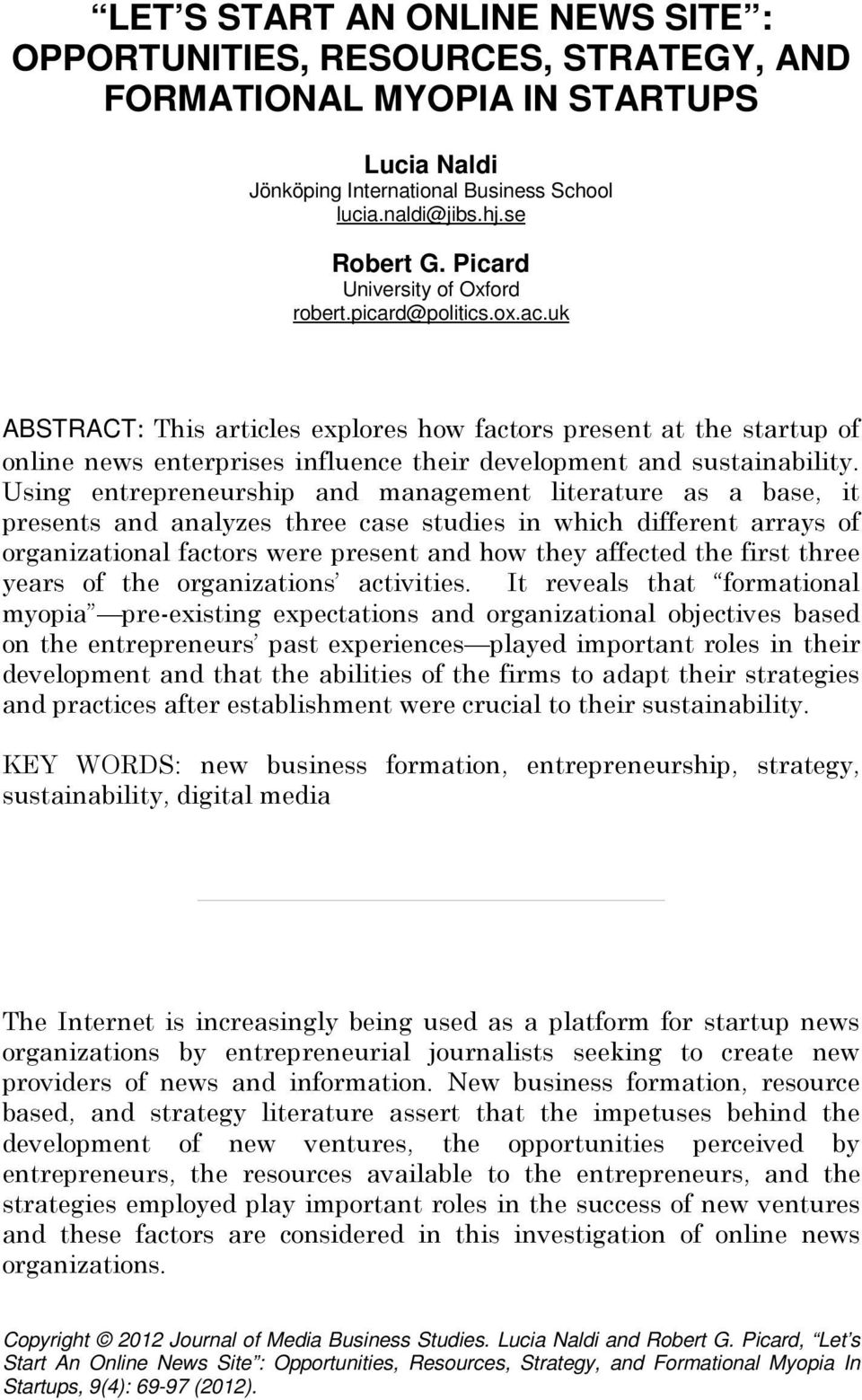 uk ABSTRACT: This articles explores how factors present at the startup of online news enterprises influence their development and sustainability.