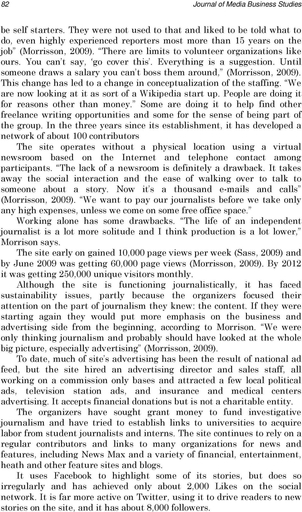 There are limits to volunteer organizations like ours. You can t say, go cover this. Everything is a suggestion. Until someone draws a salary you can t boss them around, (Morrisson, 2009).