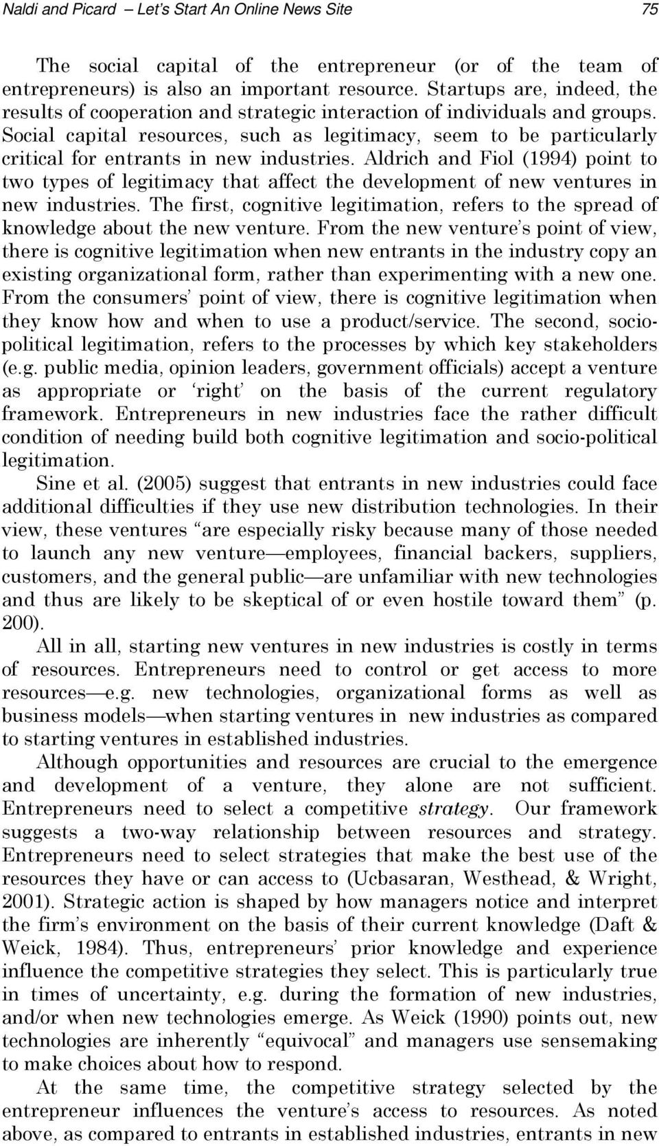 Social capital resources, such as legitimacy, seem to be particularly critical for entrants in new industries.